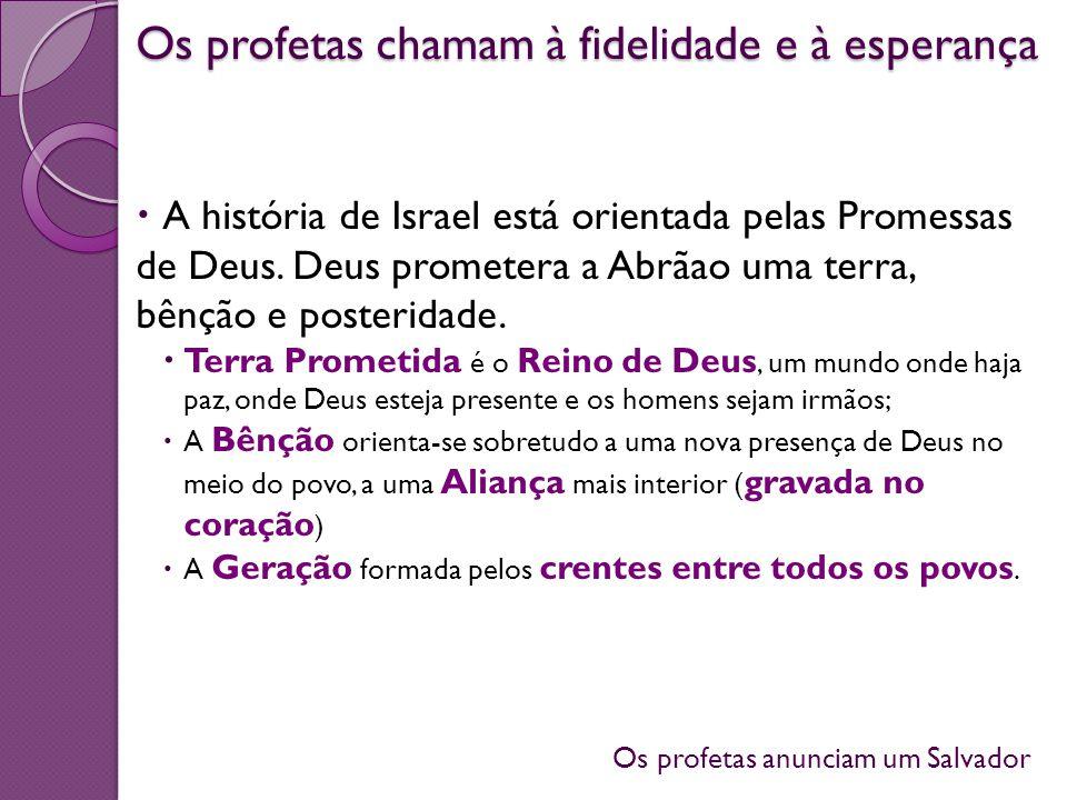 Os profetas anunciam um Salvador Os profetas chamam à fidelidade e à esperança A história de Israel está orientada pelas Promessas de Deus. Deus prome