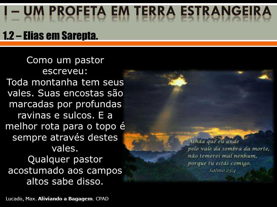 1.2 – Elias em Sarepta.Como um pastor escreveu: Toda montanha tem seus vales.