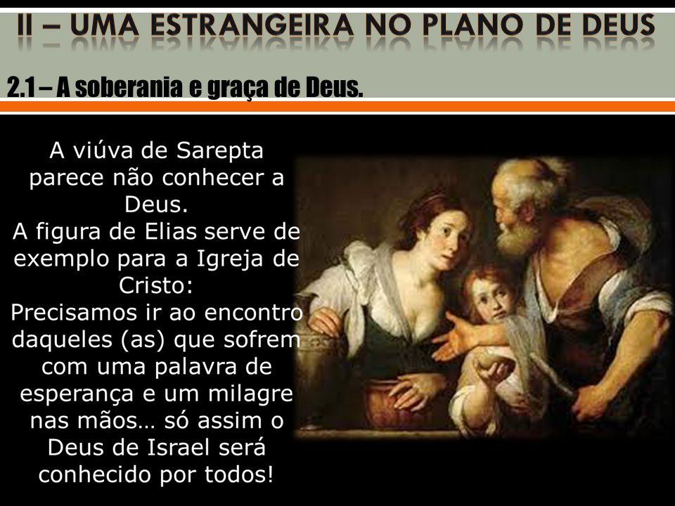 Há de se observar: 1.A confiança de Elias ao obedecer a Deus e procurar uma mulher que praticamente nada tinha.
