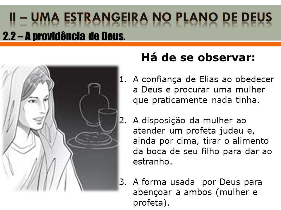 Há de se observar: 1.A confiança de Elias ao obedecer a Deus e procurar uma mulher que praticamente nada tinha. 2.A disposição da mulher ao atender um