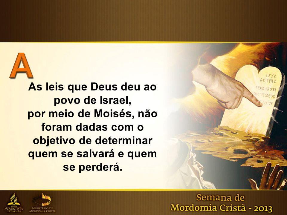 As leis que Deus deu ao povo de Israel, por meio de Moisés, não foram dadas com o objetivo de determinar quem se salvará e quem se perderá.