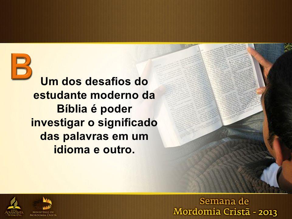 Um dos desafios do estudante moderno da Bíblia é poder investigar o significado das palavras em um idioma e outro.