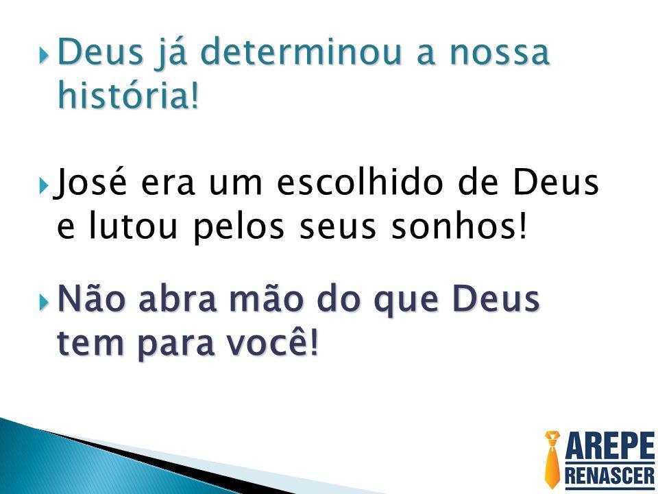 Deus já determinou a nossa história.Deus já determinou a nossa história.