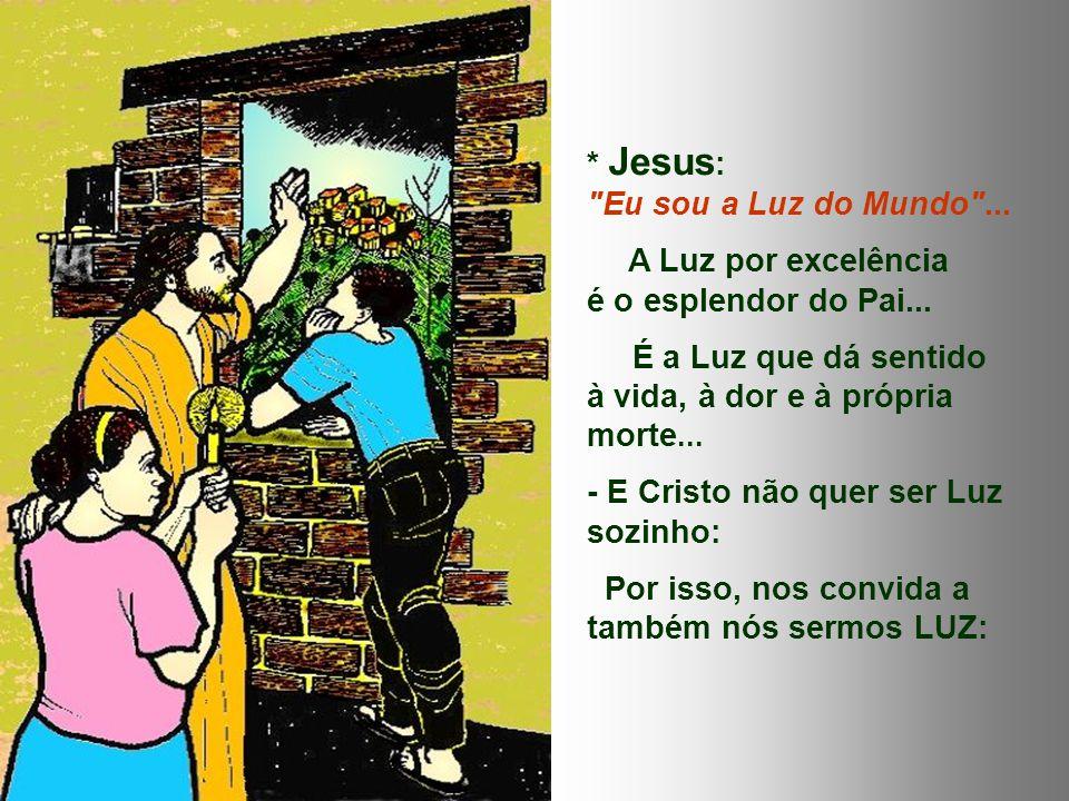 E Cristo reforça a verdade, ilustrando com outra figura: