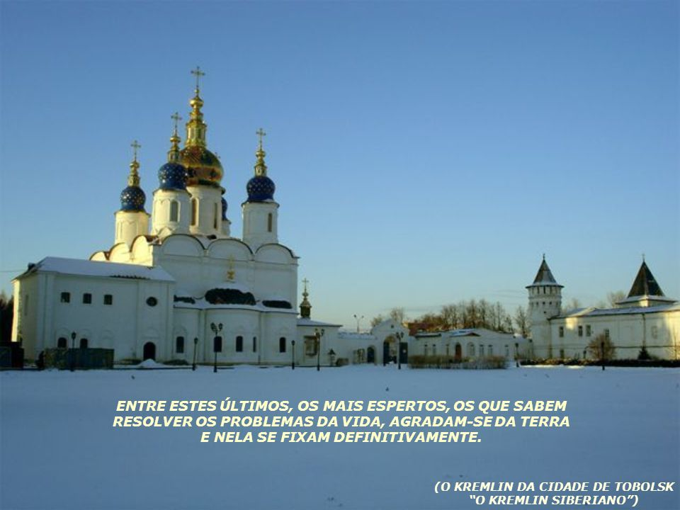 OS FUNCIONÁRIOS QUE, COM RAZÃO, REPRESENTAM REALMENTE A NOBREZA LOCAL, OU SÃO SIBERIANOS DA GEMA, OU RUSSOS QUE, NA MAIORIA, VÊM DIRETAMENTE DAS CAPIT