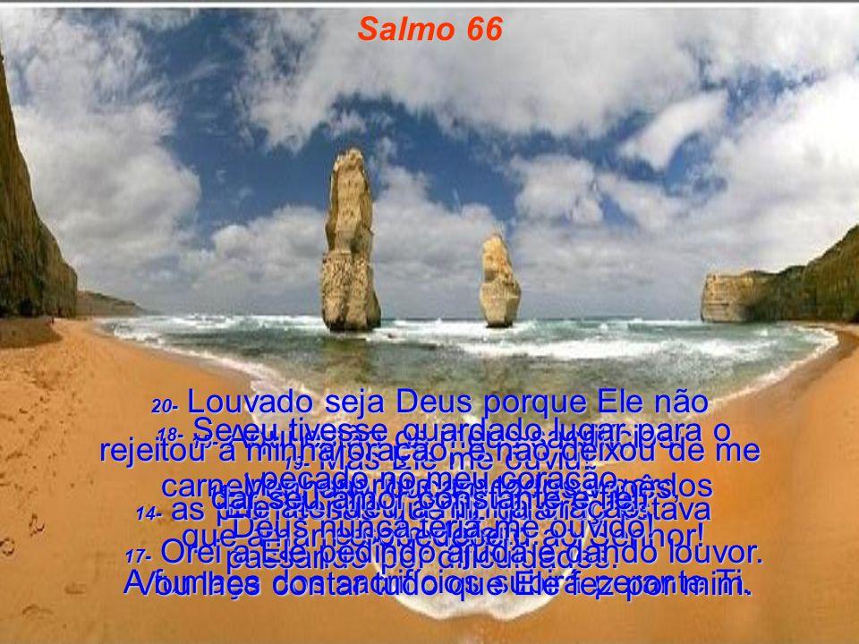 1- GRITE LOUVORES A Deus, toda a terra! 2- Anunciem com salmos a sua glória! Venham todos, cantar louvores a Ele! 3- Digam ao Senhor: