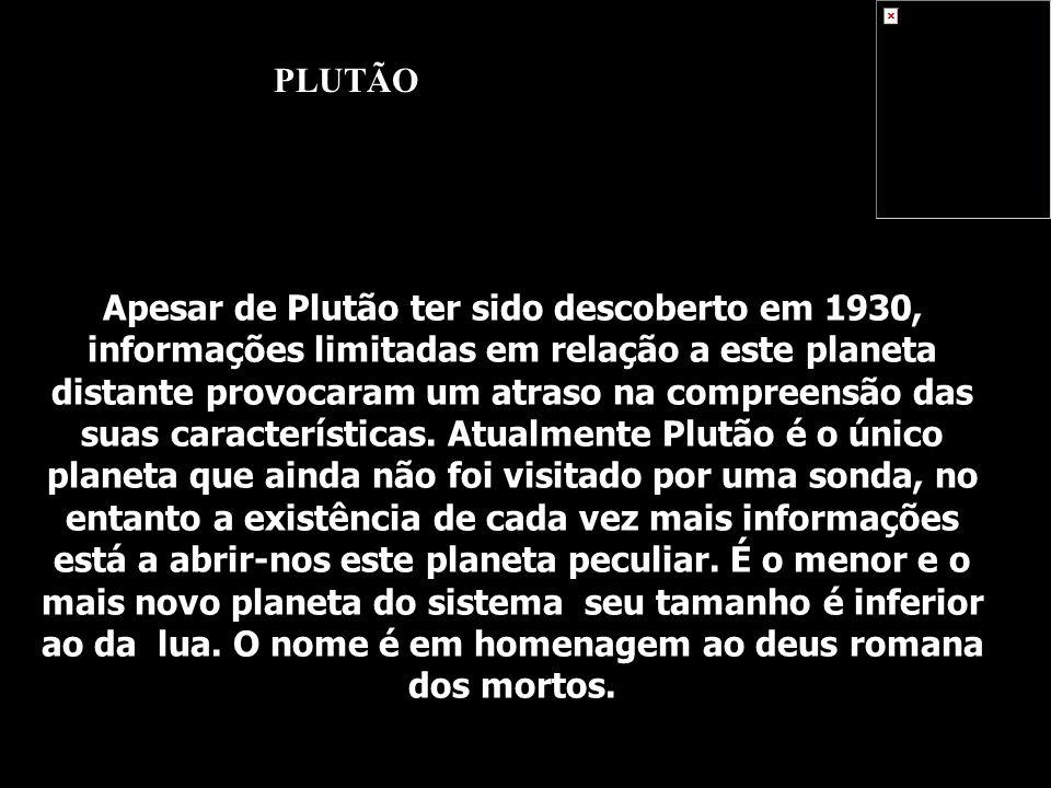 PLUTÃO Apesar de Plutão ter sido descoberto em 1930, informações limitadas em relação a este planeta distante provocaram um atraso na compreensão das