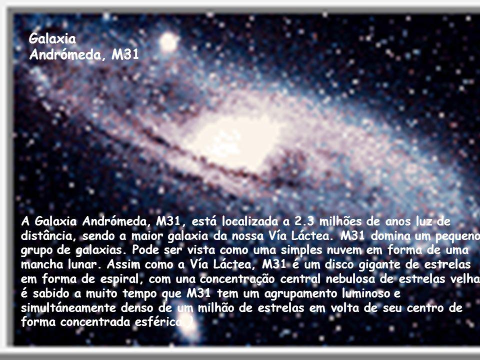 Galaxia Andrómeda, M31 A Galaxia Andrómeda, M31, está localizada a 2.3 milhões de anos luz de distância, sendo a maior galaxia da nossa Vía Láctea. M3