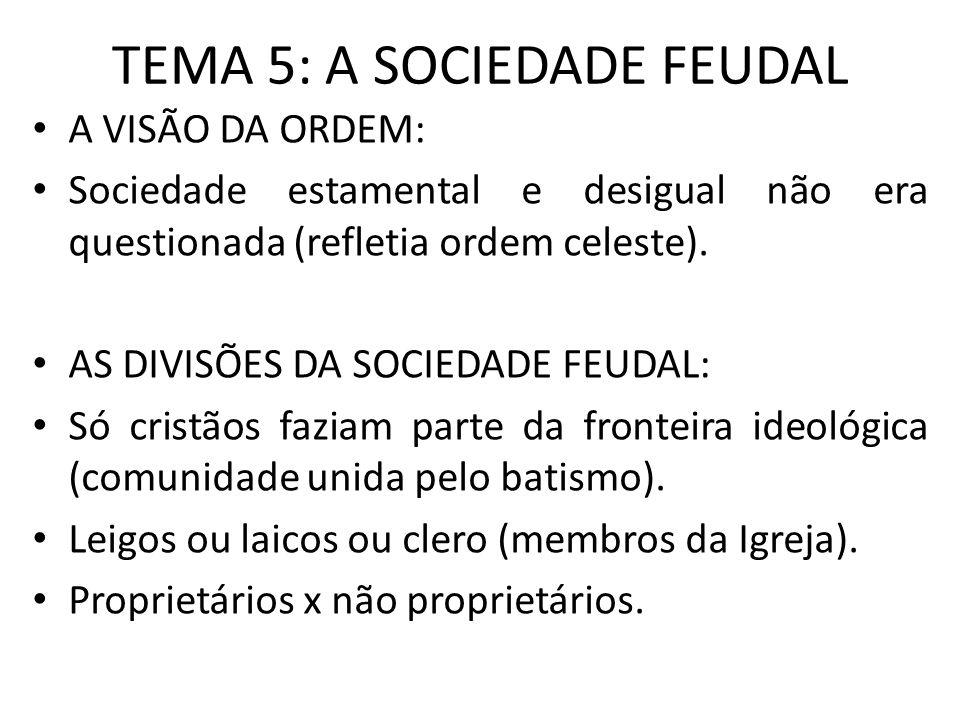 TEMA 5: A SOCIEDADE FEUDAL A VISÃO DA ORDEM: Sociedade estamental e desigual não era questionada (refletia ordem celeste). AS DIVISÕES DA SOCIEDADE FE
