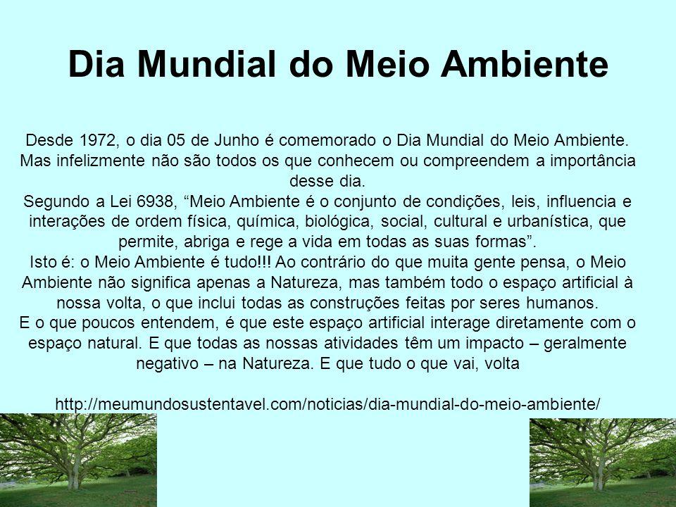 Desde 1972, o dia 05 de Junho é comemorado o Dia Mundial do Meio Ambiente.