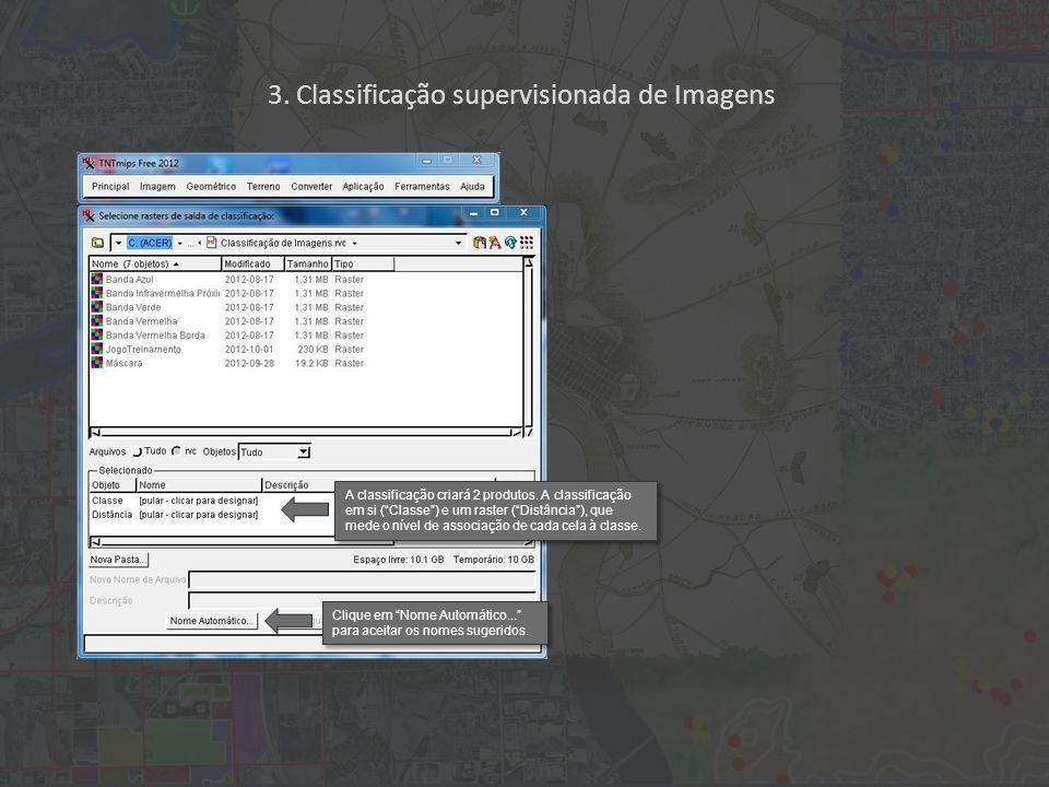 3. Classificação supervisionada de Imagens A classificação criará 2 produtos. A classificação em si (Classe) e um raster (Distância), que mede o nível