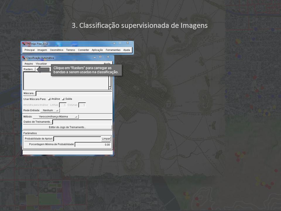 Clique em Rasters para carregar as bandas a serem usadas na classificação. 3. Classificação supervisionada de Imagens