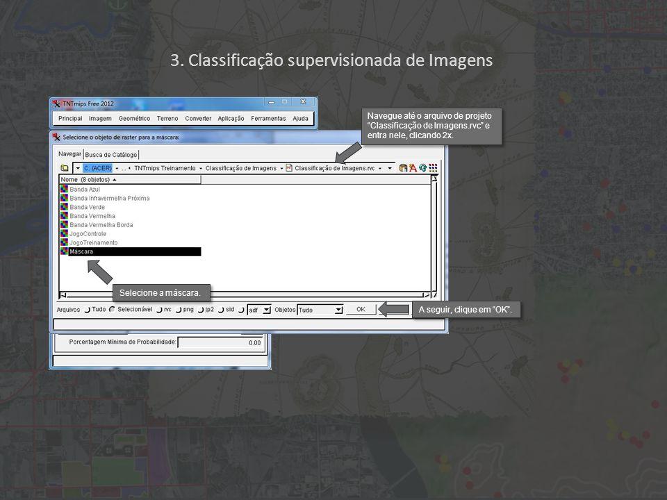 Navegue até o arquivo de projeto Classificação de Imagens.rvc e entra nele, clicando 2x. Selecione a máscara. A seguir, clique em OK. 3. Classificação