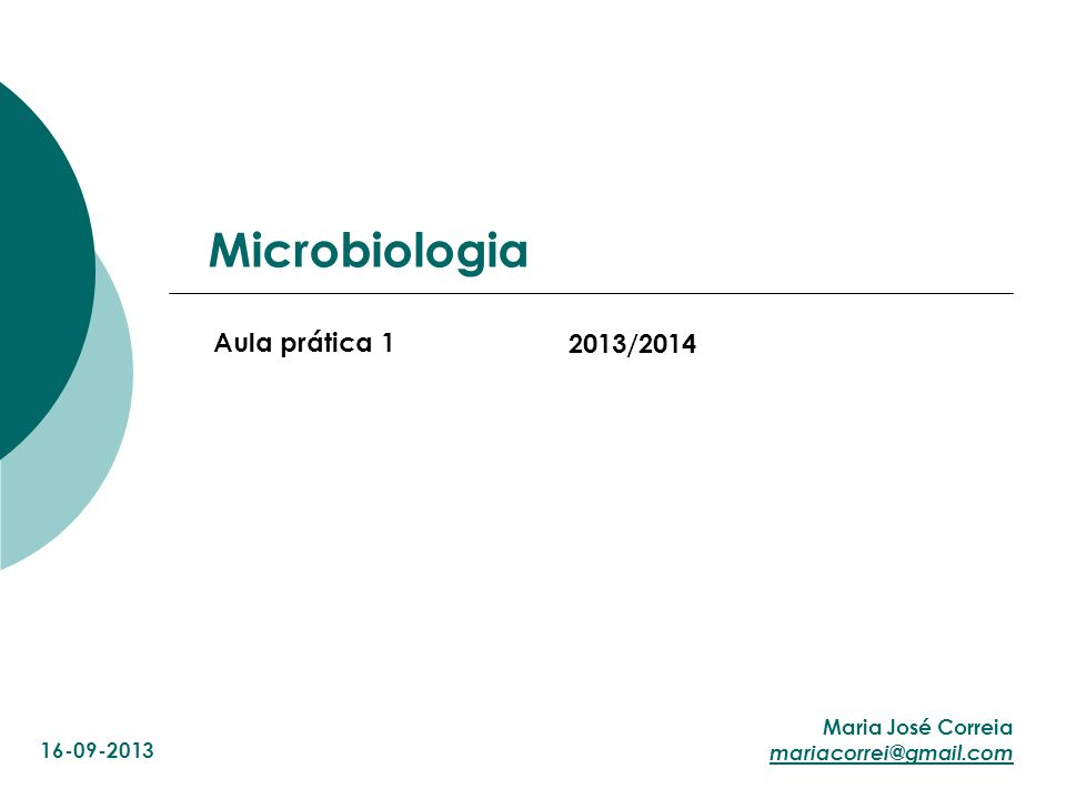 Microbiologia Aula prática 1 Maria José Correia mariacorrei@gmail.com 2013/2014 16-09-2013