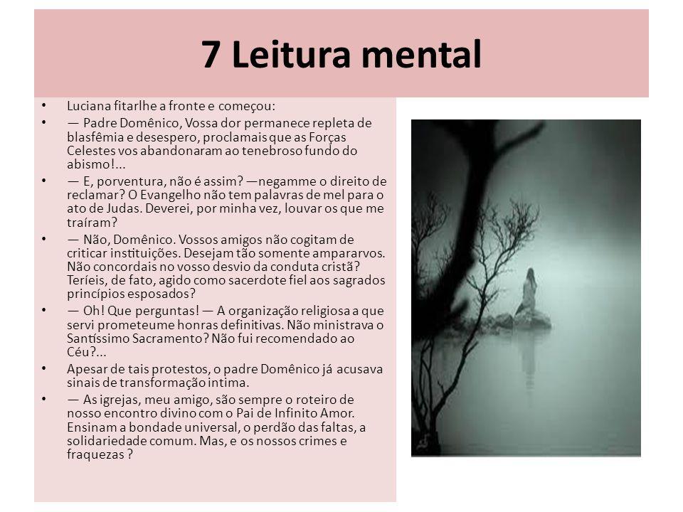 7 Leitura mental Luciana fitarlhe a fronte e começou: Padre Domênico, Vossa dor permanece repleta de blasfêmia e desespero, proclamais que as Forc