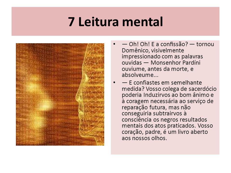 7 Leitura mental Oh! Oh! E a confissão? tornou Domênico, visivelmente impressionado com as palavras ouvidas Monsenhor Pardíni ouviume, antes da mo