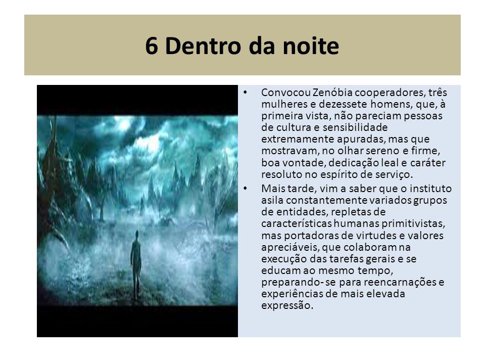 6 Dentro da noite Convocou Zenóbia cooperadores, três mulheres e dezessete homens, que, à primeira vista, não pareciam pessoas de cultura e sensib