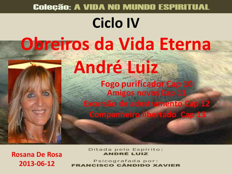 Ciclo IV Obreiros da Vida Eterna André Luiz Fogo purificador Cap 10 Amigos novos Cap 11 Excursão de adestramento Cap 12 Companheiro libertado Cap 13