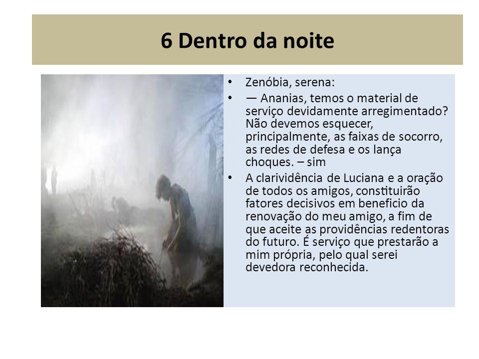 6 Dentro da noite Zenóbia, serena: Ananias, temos o material de serviço devidamente arregimentado? Não devemos esquecer, principalmente, as faixas