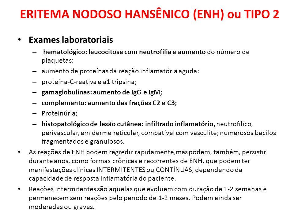 Exames laboratoriais – hematológico: leucocitose com neutrofilia e aumento do número de plaquetas; – aumento de proteínas da reação inflamatória aguda