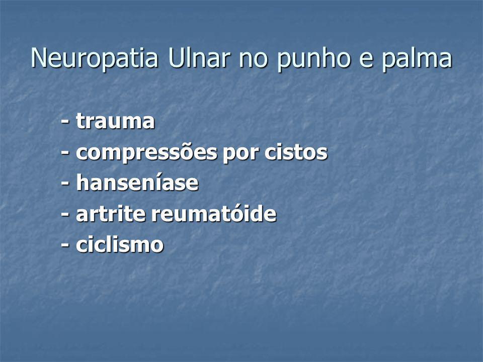 Neuropatia Ulnar no punho e palma - trauma - trauma - compressões por cistos - compressões por cistos - hanseníase - hanseníase - artrite reumatóide - artrite reumatóide - ciclismo - ciclismo
