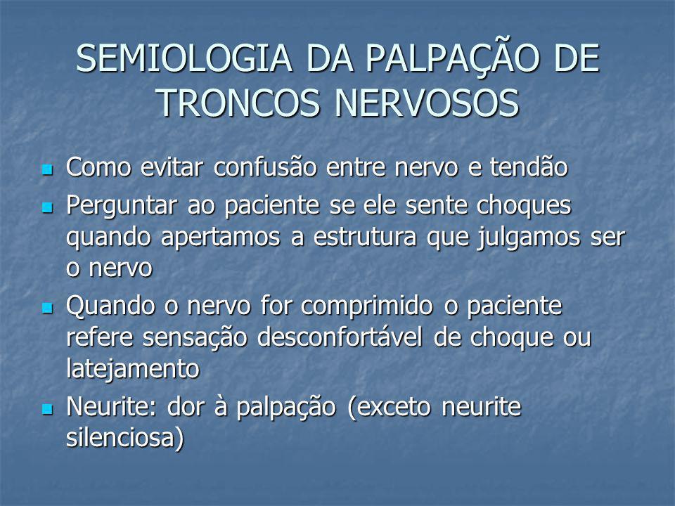 SEMIOLOGIA DA PALPAÇÃO DE TRONCOS NERVOSOS Como evitar confusão entre nervo e tendão Como evitar confusão entre nervo e tendão Perguntar ao paciente s