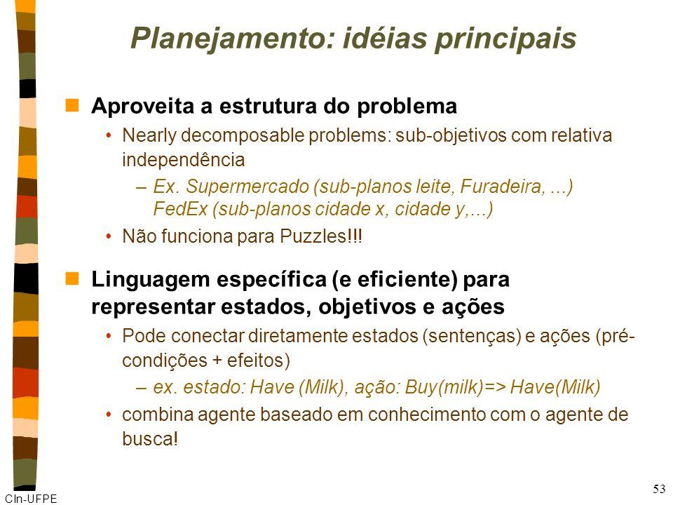 CIn-UFPE 53 Planejamento: idéias principais nAproveita a estrutura do problema Nearly decomposable problems: sub-objetivos com relativa independência –Ex.