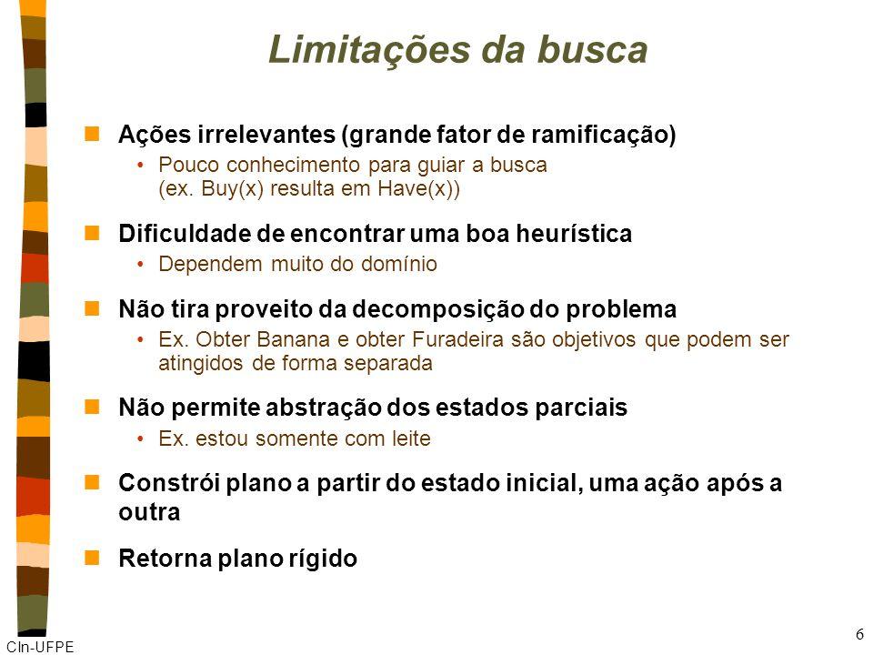 CIn-UFPE 6 Limitações da busca nAções irrelevantes (grande fator de ramificação) Pouco conhecimento para guiar a busca (ex.