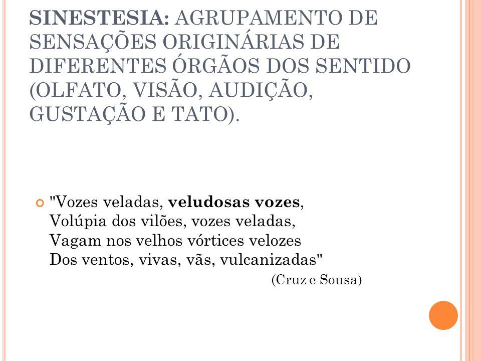 SINESTESIA: AGRUPAMENTO DE SENSAÇÕES ORIGINÁRIAS DE DIFERENTES ÓRGÃOS DOS SENTIDO (OLFATO, VISÃO, AUDIÇÃO, GUSTAÇÃO E TATO).