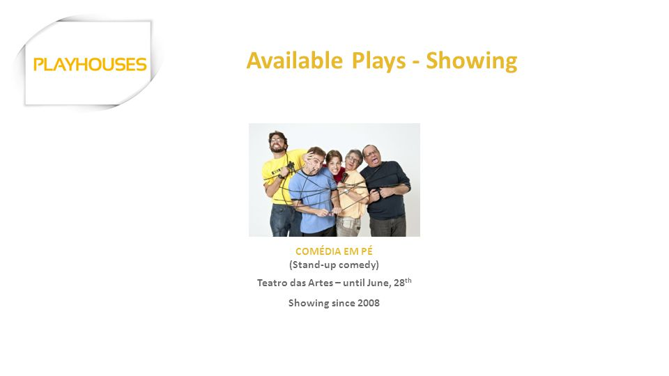 Available Plays - Showing COMÉDIA EM PÉ (Stand-up comedy) Teatro das Artes – until June, 28 th Showing since 2008