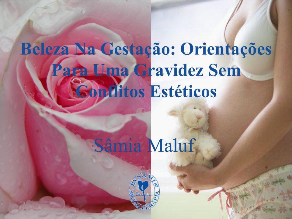 Beleza Na Gestação: Orientações Para Uma Gravidez Sem Conflitos Estéticos Sâmia Maluf