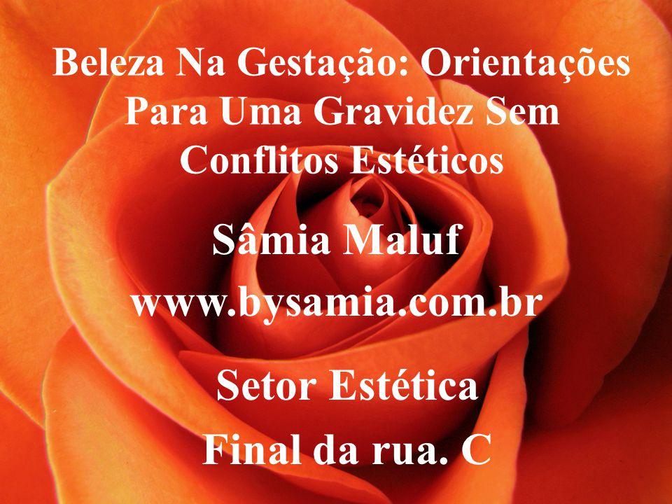 Beleza Na Gestação: Orientações Para Uma Gravidez Sem Conflitos Estéticos Sâmia Maluf www.bysamia.com.br Setor Estética Final da rua.