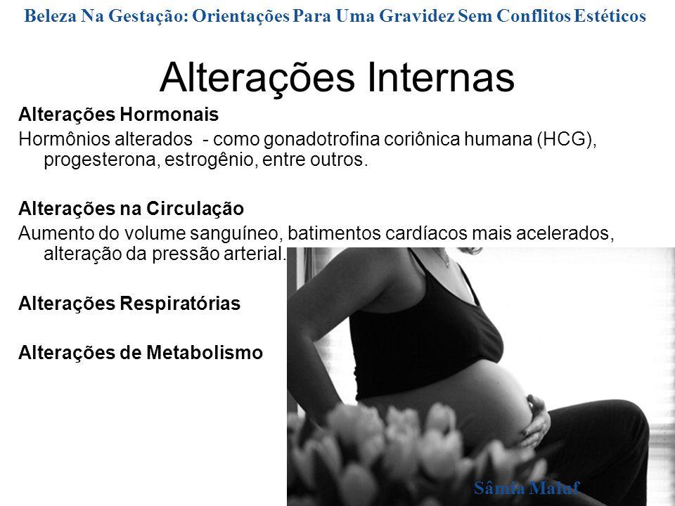Alterações Internas Alterações Hormonais Hormônios alterados - como gonadotrofina coriônica humana (HCG), progesterona, estrogênio, entre outros.