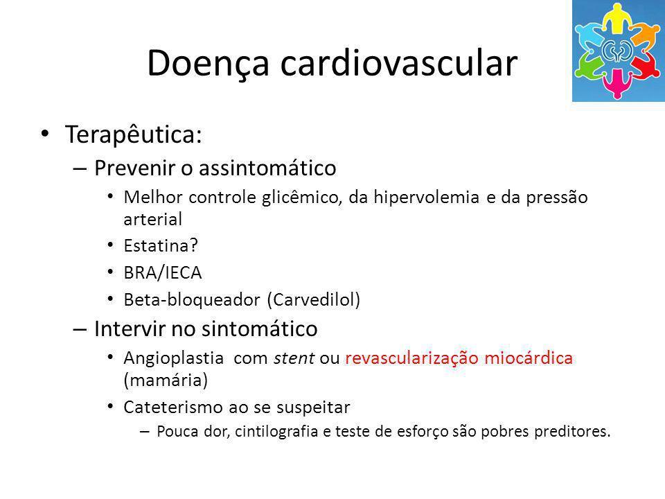 Doença cardiovascular Terapêutica: – Prevenir o assintomático Melhor controle glicêmico, da hipervolemia e da pressão arterial Estatina.