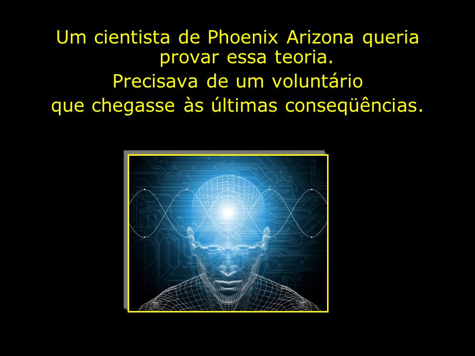 O cientista conseguiu provar que a mente humana cumpre ao pé da letra, tudo que lhe é enviado e aceito pela pessoa, seja positivo ou negativo e que sua ação envolve todo o organismo, quer seja na parte psíquica quer seja na parte orgânica.