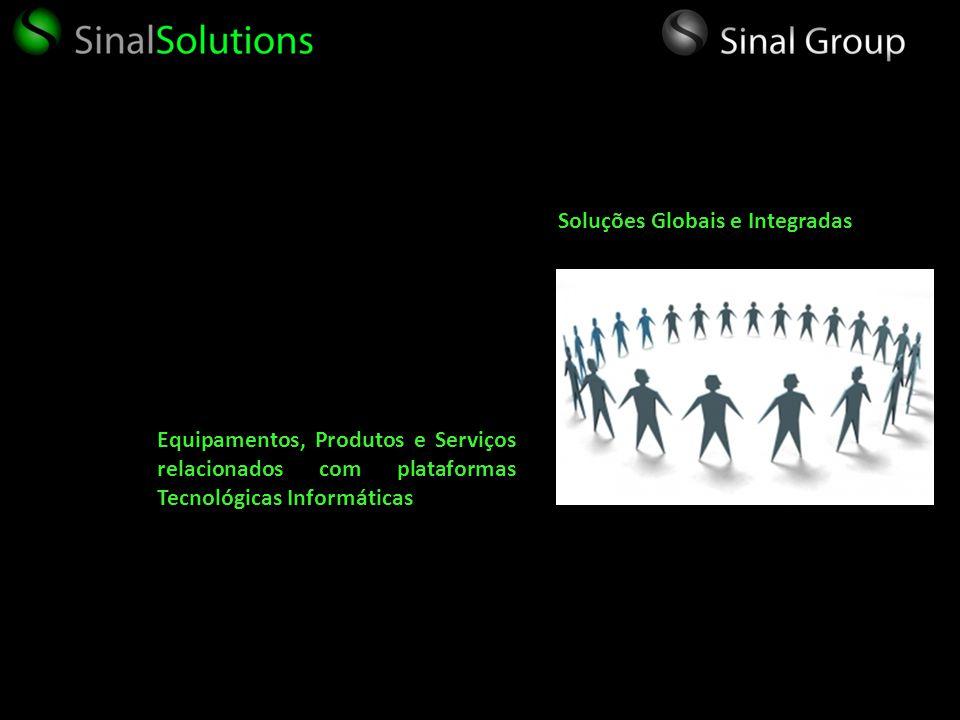 Equipamentos, Produtos e Serviços relacionados com plataformas Tecnológicas Informáticas Soluções Globais e Integradas