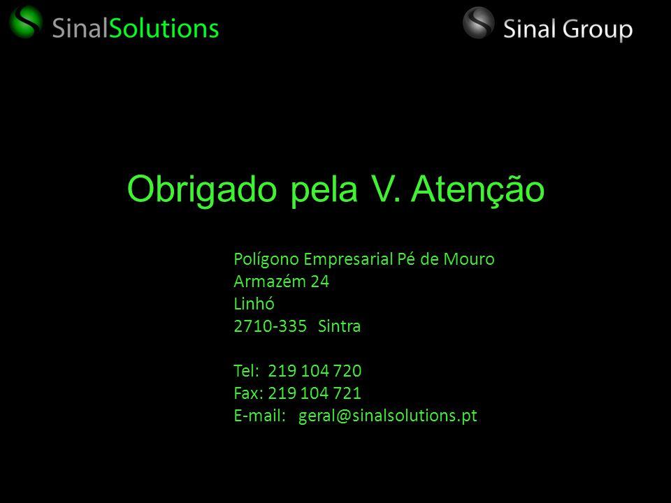 Obrigado pela V. Atenção Polígono Empresarial Pé de Mouro Armazém 24 Linhó 2710-335 Sintra Tel: 219 104 720 Fax: 219 104 721 E-mail: geral@sinalsoluti