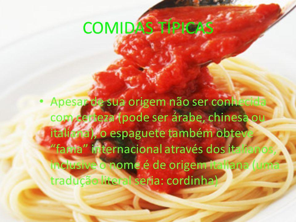 COMIDAS TÍPICAS Apesar de sua origem não ser conhecida com certeza (pode ser árabe, chinesa ou italiana), o espaguete também obteve fama internacional