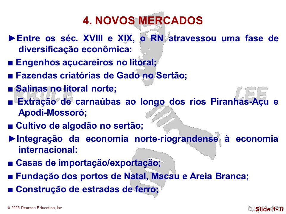 © 2005 Pearson Education, Inc.Slide 1- 8 4. NOVOS MERCADOS Entre os séc.
