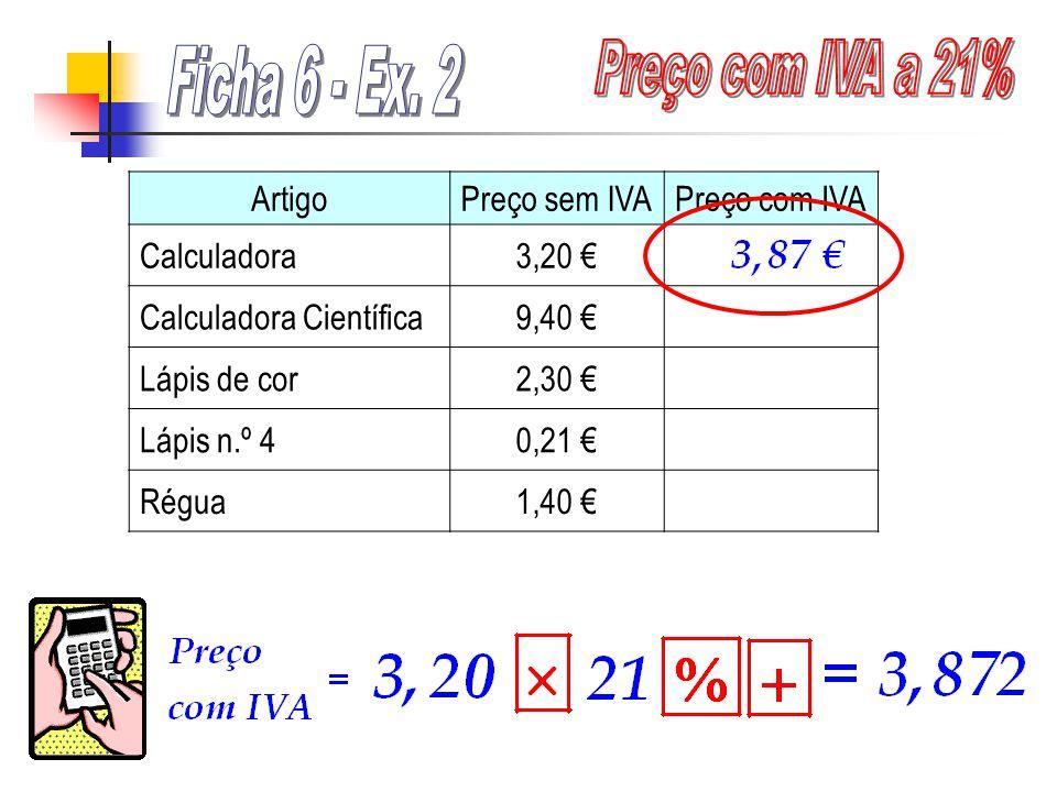 ArtigoPreço sem IVAPreço com IVA Calculadora3,20 Calculadora Científica9,40 Lápis de cor2,30 Lápis n.º 40,21 Régua1,40