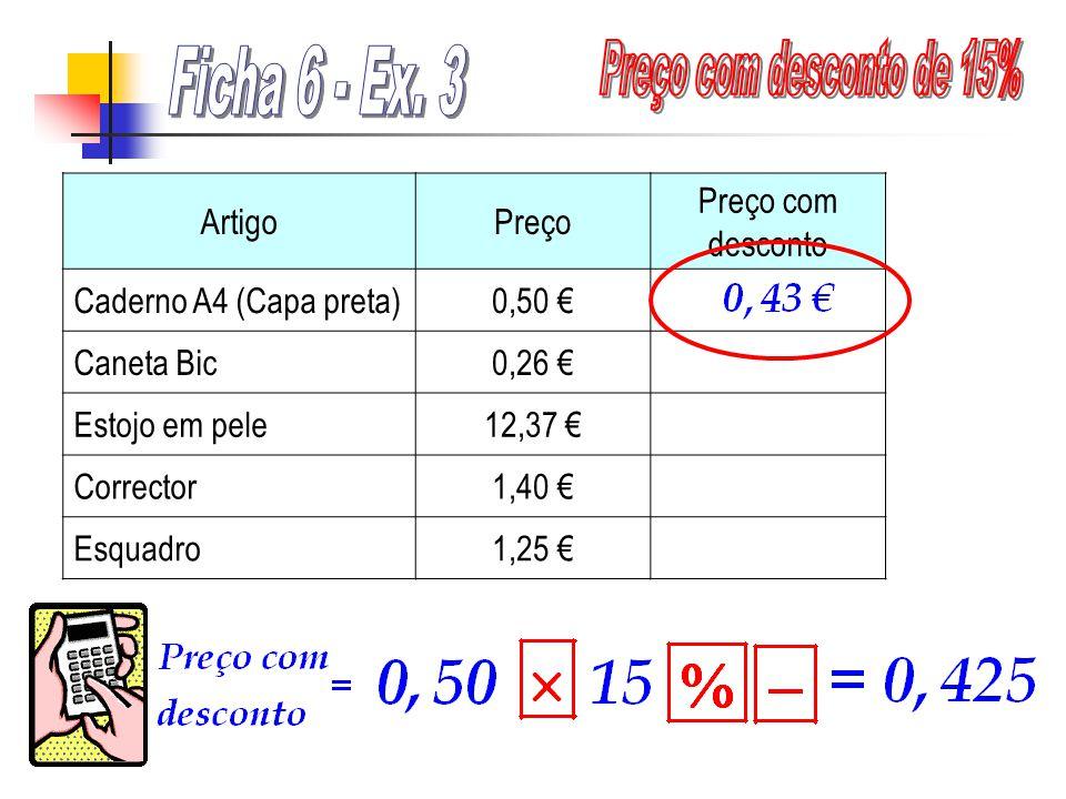ArtigoPreço Preço com desconto Caderno A4 (Capa preta)0,50 Caneta Bic0,26 Estojo em pele12,37 Corrector1,40 Esquadro1,25