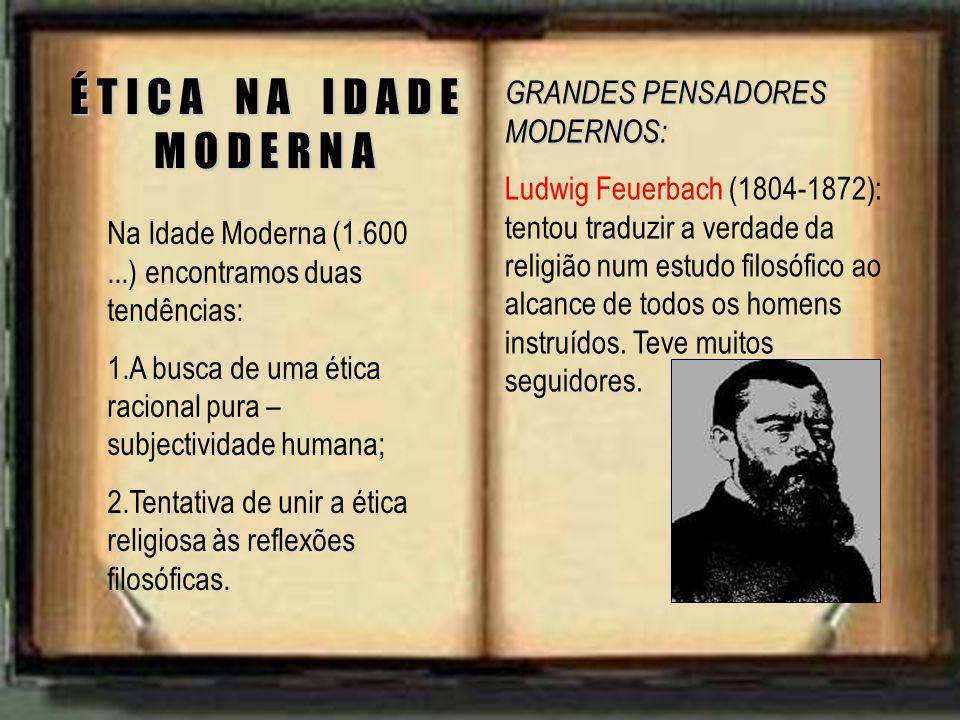 Na Idade Moderna (1.600...) encontramos duas tendências: 1.A busca de uma ética racional pura – subjectividade humana; 2.Tentativa de unir a ética rel