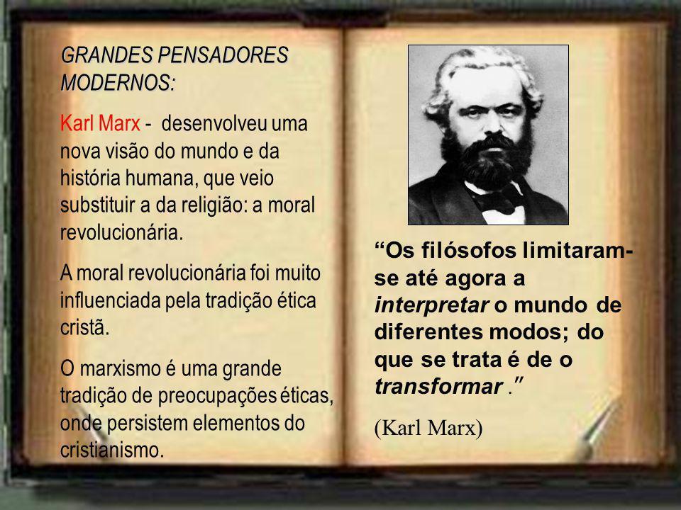 GRANDES PENSADORES MODERNOS: Karl Marx - desenvolveu uma nova visão do mundo e da história humana, que veio substituir a da religião: a moral revoluci