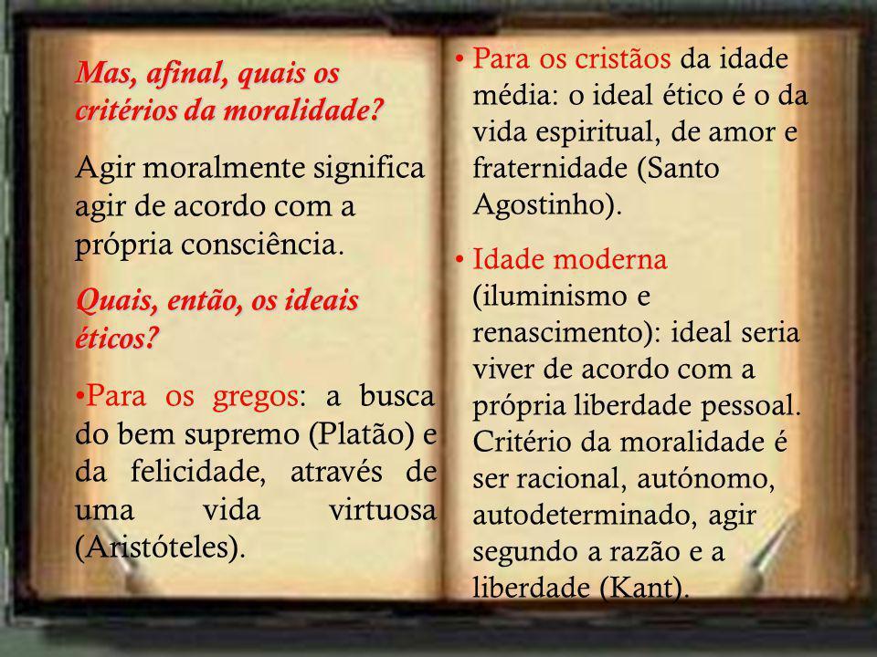 Para os cristãos da idade média: o ideal ético é o da vida espiritual, de amor e fraternidade (Santo Agostinho). Idade moderna (iluminismo e renascime
