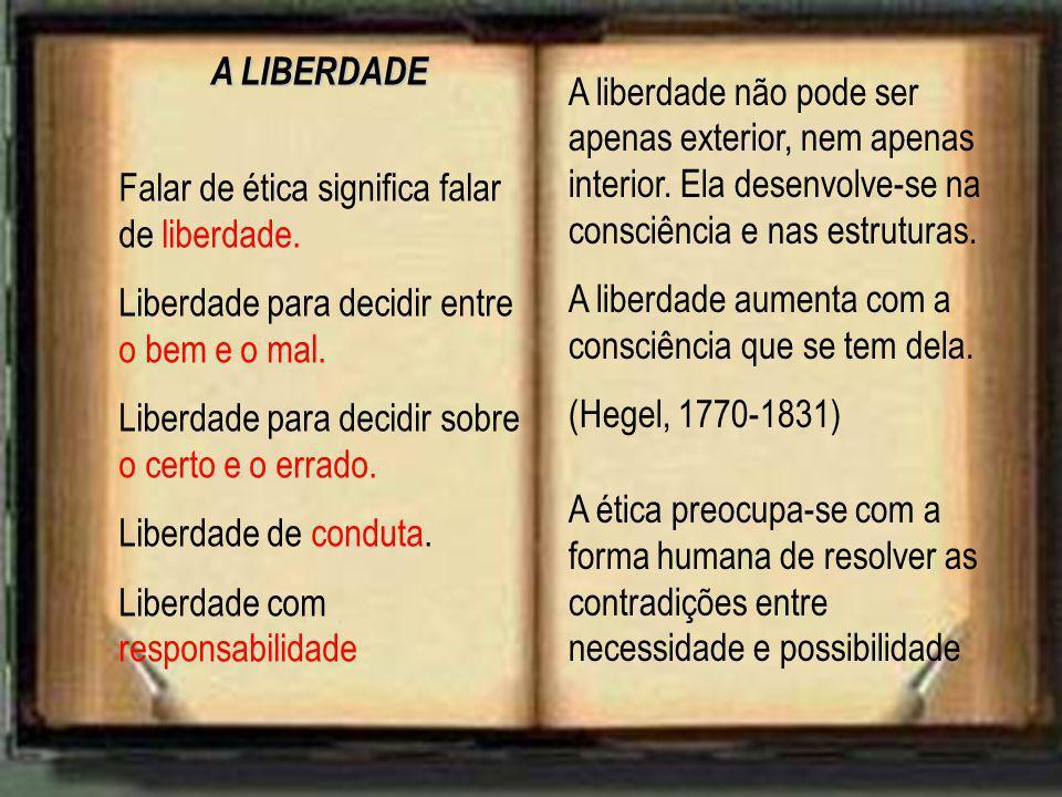 A LIBERDADE Falar de ética significa falar de liberdade. Liberdade para decidir entre o bem e o mal. Liberdade para decidir sobre o certo e o errado.