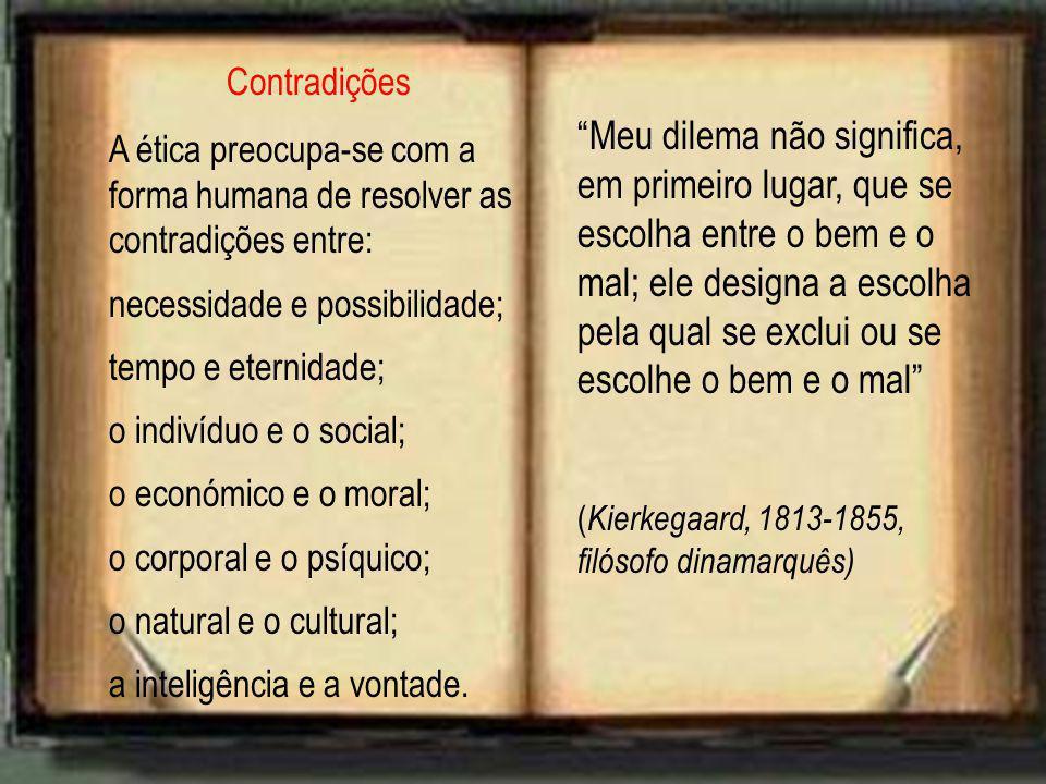 Contradições A ética preocupa-se com a forma humana de resolver as contradições entre: necessidade e possibilidade; tempo e eternidade; o indivíduo e