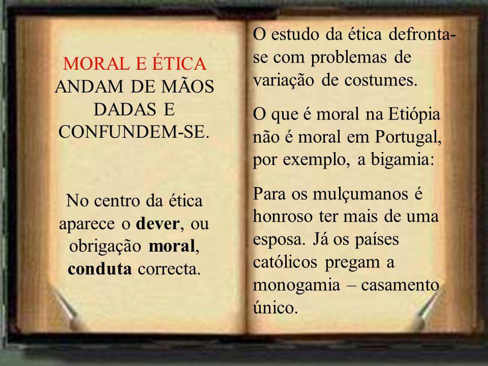 O estudo da ética defronta- se com problemas de variação de costumes. O que é moral na Etiópia não é moral em Portugal, por exemplo, a bigamia: Para o