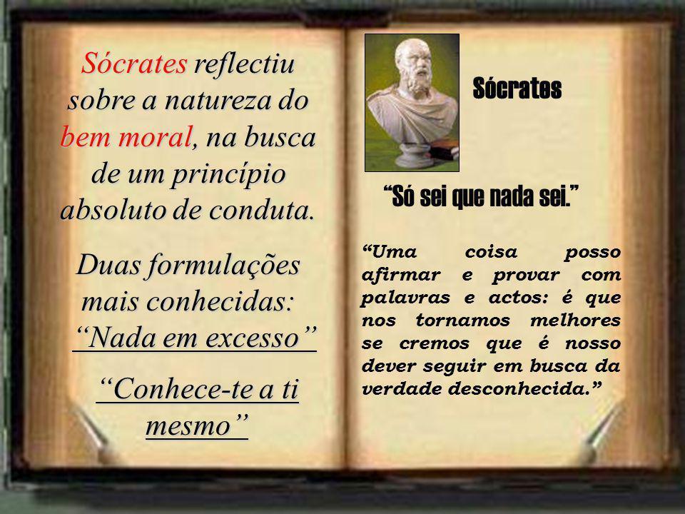 Sócrates reflectiu sobre a natureza do bem moral, na busca de um princípio absoluto de conduta. Duas formulações mais conhecidas: Nada em excesso Conh