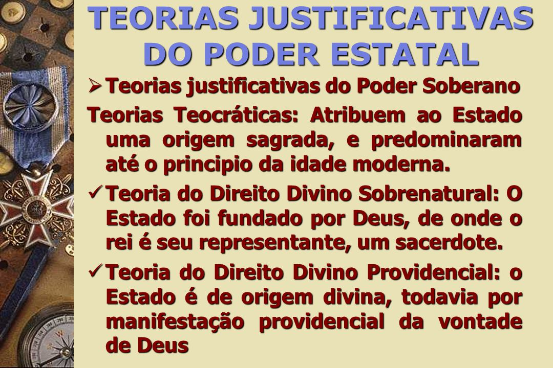 TEORIAS JUSTIFICATIVAS DO PODER ESTATAL Teorias justificativas do Poder Soberano Teorias justificativas do Poder Soberano Teorias Teocráticas: Atribue