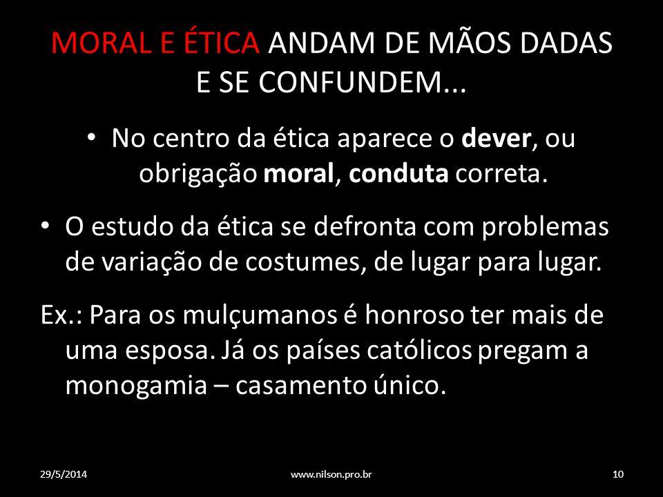 MORAL E ÉTICA ANDAM DE MÃOS DADAS E SE CONFUNDEM... No centro da ética aparece o dever, ou obrigação moral, conduta correta. O estudo da ética se defr